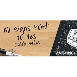 All Signs Point To Yes by Caleb Wiles and Vanishing, Inc....
