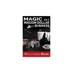 Magic as a Million Dollar Business by Wolfgang Riebe...